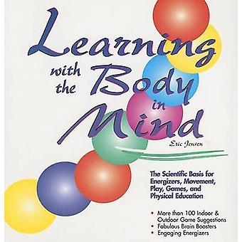 Learning With the Body in Mind by Eric P. Jensen