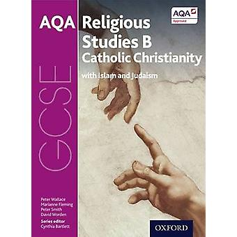 GCSE Religious Studies for AQA B Catholic Christianity with Islam and Judaism by Wallace & PeterFleming & MarianneSmith & PeterWorden & David