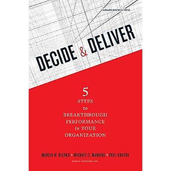 Decide and Deliver  Five Steps to Breakthrough Performance in Your Organization