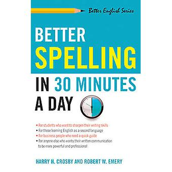 Better Spelling in 30 Minutes a Day by Harry H Crosby & Robert W Emery