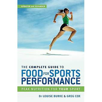 The Complete Guide to Food for Sports Performance  Peak nutrition for your sport by Louise Burke & Greg Cox