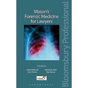 Masons Forensic Medicine for Lawyers by Helen Whitwell Katy Thorne Alexander Kolar