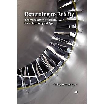 Returning to Reality Thomas Mertons Wisdom for a Technological Age par Phillip M Thompson