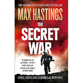 The Secret War - Spies - Codes and Guerrillas 1939-1945 by Max Hasting