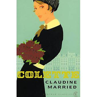 Claudine Married by Colette - Antonia White - 9780099422495 Book