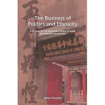The Business of Politics and Ethnicity - A History of the Singapore Ch