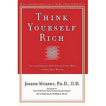Ajattele itseäsi Rich Ian D McMahan - Joseph Murphy - Ian McMahan-