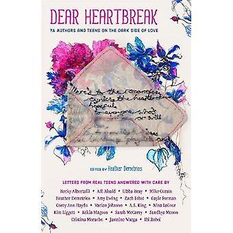 Dear Heartbreak - YA Authors and Teens on the Dark Side of Love by Dea