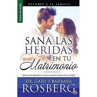 Sana las heridas en tu matrimonio/ Healing the Hurt in Your Marriage: M�s All� Del Des�nimo, El Enojo Y El Resentimiento...