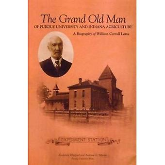 The Grand Old Man of Purdue University and Indiana Agriculture: A Biography of William Carol Latte