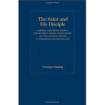 Helgenen og disippel: kardinal John Henry Newman, pastor George Dudley Ryder og katolske vekkelse i Ninetenth-tallets England