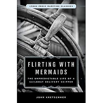 Flirting with Mermaids: The� Unpredictable Life of a Sailboat Delivery Skipper: Lyons Press Maritime Classics