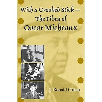 With a Crooked StickThe Films of Oscar Micheaux by Green & J. Ronald