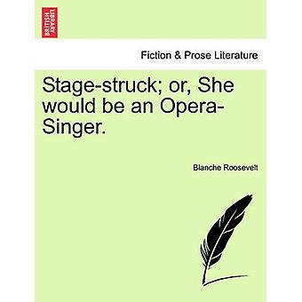 Stagestruck or She would be an OperaSinger. Vol. II. by Roosevelt & Blanche