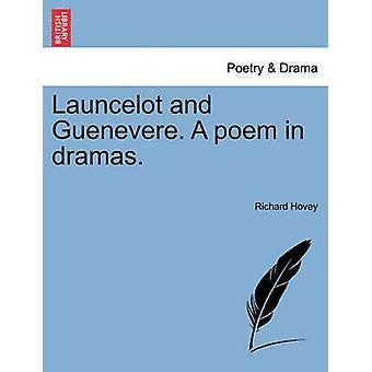 Lancelote y Guenevere. Un poema en dramas. por Hovey y Richard