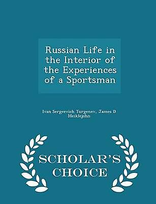 Russian Life in the Interior of the Experiences of a Sportsman  Scholars Choice Edition by Turgenev & Ivan Sergeevich