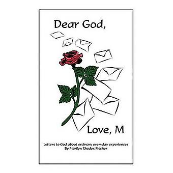 Dear God Love M Letters to God about Ordinary Everyday Experiences by Fischer & Marilyn Rhodes