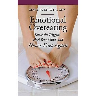 Comer en exceso emocional sabe los gatillos sanan tu mente y nunca la dieta otra vez por Sirota y Marcia