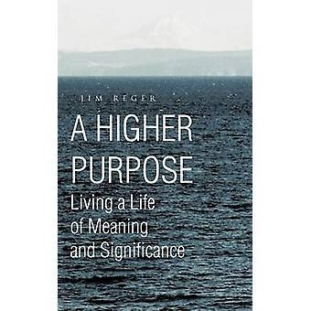 En høyere hensikt å leve et liv av mening og betydningen av Reger & Jim