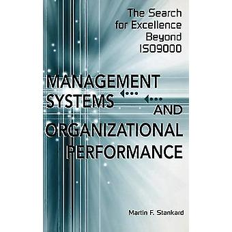 Management Systems and Organizational Performance The Search for Excellence Beyond Iso9000 by Stankard & Martin F.
