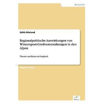 Regionalpolitische Auswirkungen von WintersportGroveranstaltungen in den AlpenTheorie und Praxis im Vergleich by Wieland & Edith