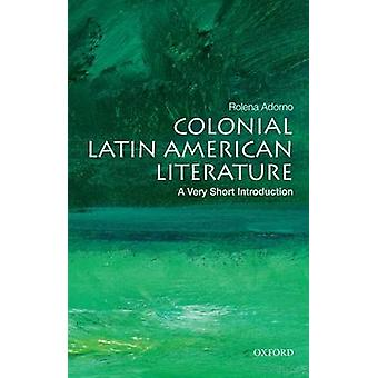 Colonial Latin American Literature - A Very Short Introduction by Role