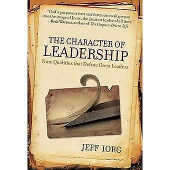 The Character of Leadership - Nine Qualities That Define Great Leaders