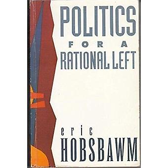 Politics for a Rational Left - Political Writings - 1977-88 by E. J. H