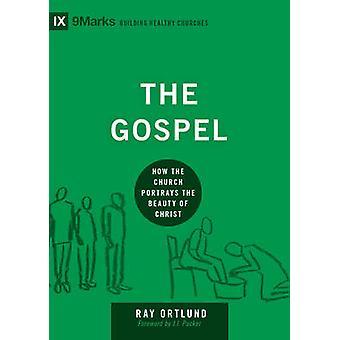 The Gospel - How the Church Portrays the Beauty of Christ by Raymond C