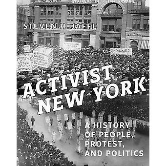Activist New York - A History of People - Protest - and Politics by St