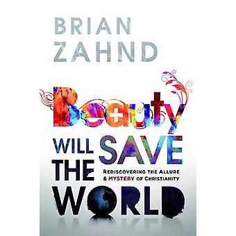 Beauty Will Save the World by Brian Zahnd - 9781616385859 Book