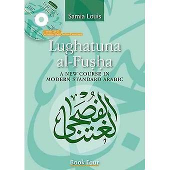 Lughatuna Al-Fusha - A New Course in Modern Standard Arabic - Book Four