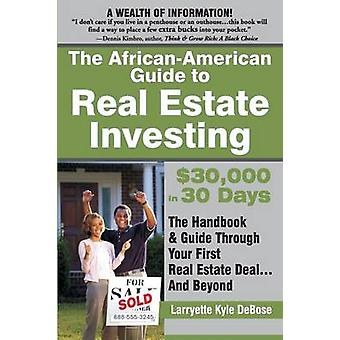 The African American Guide to Real Estate Investing 30000 in 30 Days by Debose & Larryette Kyle