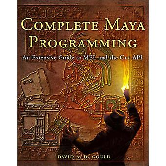 Complete Maya Programming An Extensive Guide to Mel and C API by Gould & David