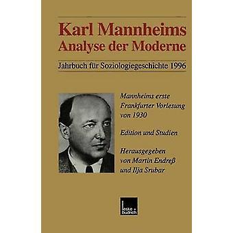 Karl Mannheims Analyse Der Moderne Mannheims Erste Frankfurter Vorlesung Von 1930. Edition Und Studien by Endress & Martin