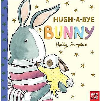Hush-A-Bye Bunny by Nosy Crow - Holly Surplice - 9780763694593 Book