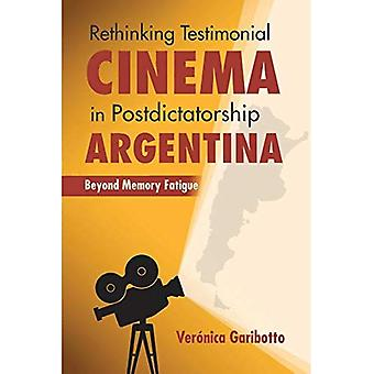 Testimonial-Kino in Postdictatorship Argentinien zu überdenken: über Speicher Müdigkeit (neue Wege in der nationalen Kinos)