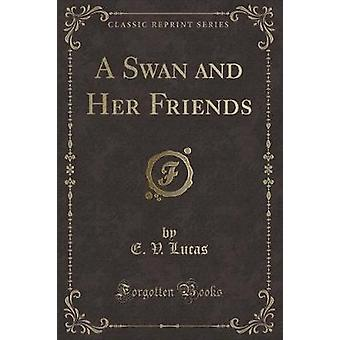 Swan and Her Friends Classic Reprint by Edward Verrall Lucas