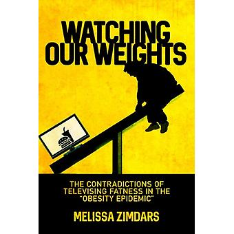 Watching Our Weights  The Contradictions of Televising Fatness in the Obesity Epidemic by Melissa Zimdars