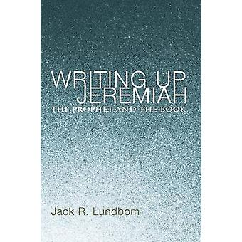 Writing Up Jeremiah The Prophet and the Book by Lundbom & Jack R.