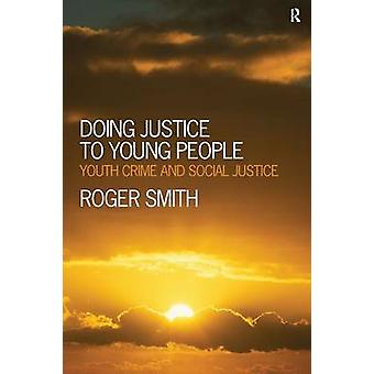 Doing Justice to Young People  Youth Crime and Social Justice by Smith & Roger