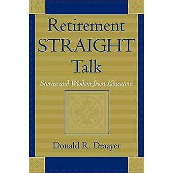 Retirement Straight Talk Stories and Wisdom from Educators Stories and Wisdom from Educators by Draayer & Donald R.