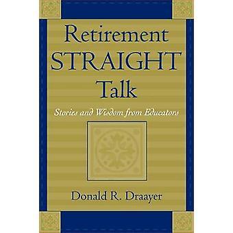 Pensionering raka prata historier och visdom från lärare berättelser och visdom från utbildare av Draayer & Donald R.