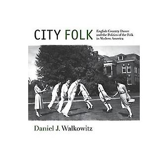 City Folk Engels land dans en de politiek van de Folk in moderne Amerika door Walkowitz & Daniel J.