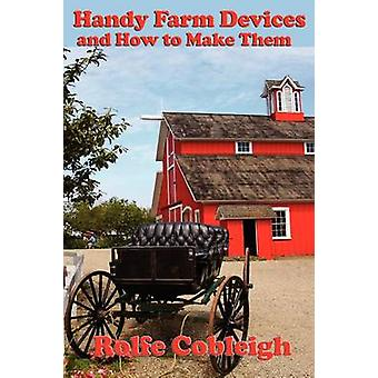 Handy Farm Devices and How to Make Them by Cobleigh & Rolfe