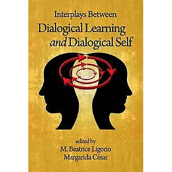 Interplays Between Dialogical Learning and Dialogical Self par Ligorio et M. Beatrice