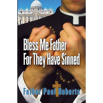 Bless Me Father For They Have Sinned by Roberts & Father Paul