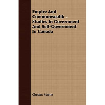 Empire And Commonwealth  Studies In Government And SelfGovernment In Canada by Martin & Chester.