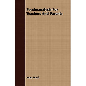 Psychoanalysis For Teachers And Parents by Freud & Anna