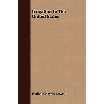 Irrigation In The United States by Newell & Frederick Haynes
